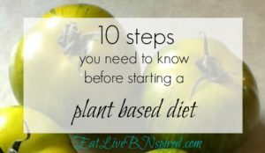 10 steps to start your plant based diet journey for beginners.