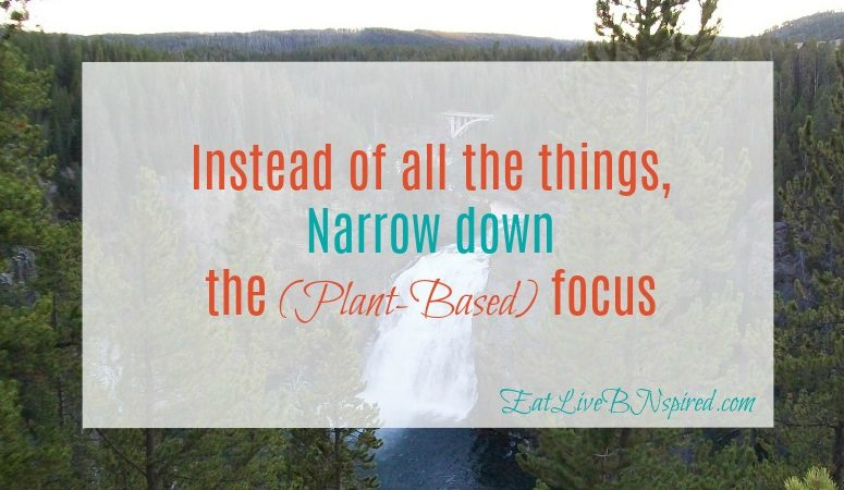 Narrow down your focus when beginning to a plant-based diet. Don't get overwhelmed it takes time to form new habits.