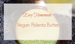 Enjoy Homemade Vegan Polenta Butter that's oil-free, dairy-free, nut-free, soy-free and gluten-free. Quick and easy only 4 ingredients.