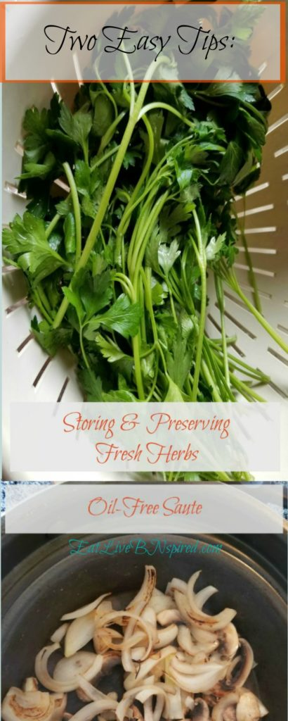 Saute without oil and store fresh herbs for weeks. Impress family, friends with these two easy kitchen/cooking tips I learned, even the non-cooking chef can master.